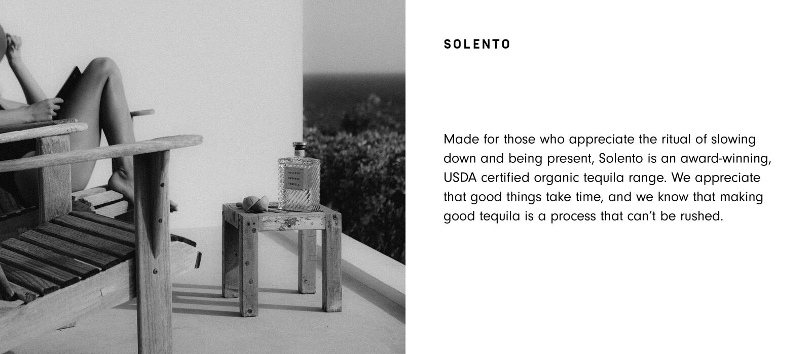 Made for those who appreciate the ritual of slowing down and being present, Solento is an award-winning, USDA certified organic tequila range. We appreciate that good things take time, and we know that making good tequila is a process that can't be rushed.